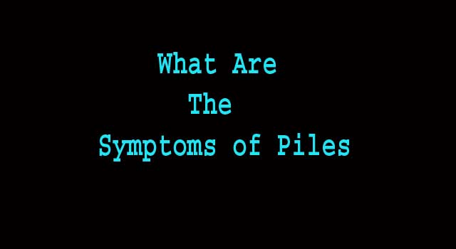 What Are The Symptoms of Piles