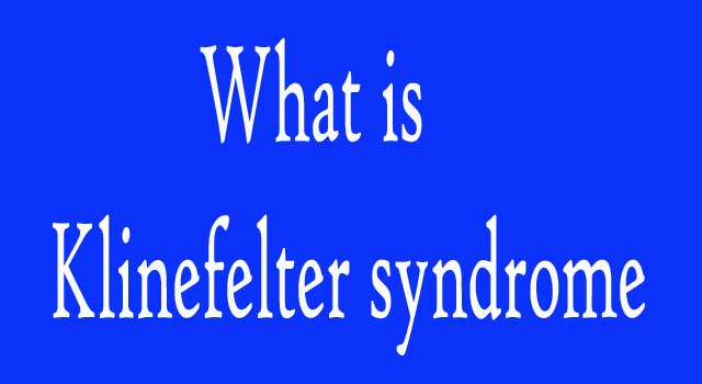 Klinefelter syndrome Symptoms and Causes