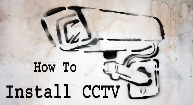How to Install A CCTV