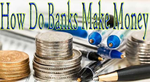 How Do Banks Make Money
