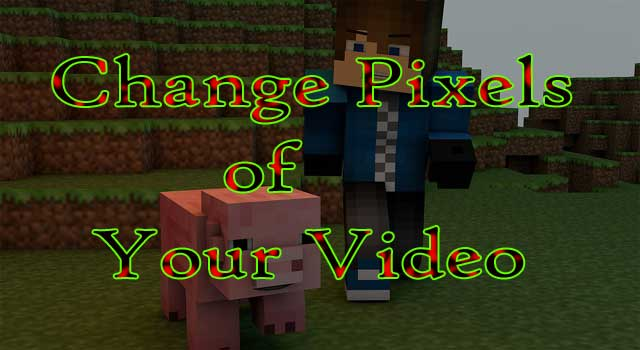 How to Change Pixels of a Video