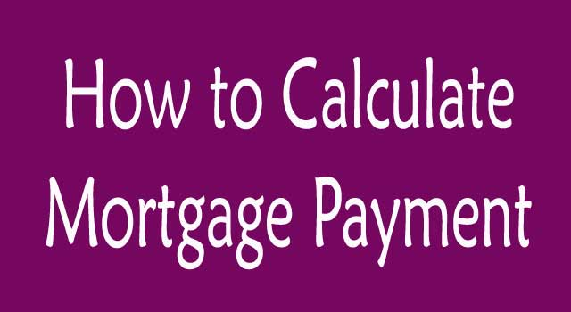 How To Calculate Mortgage Payment