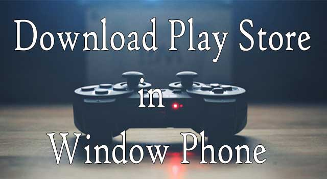 How to Download Playstore in Windows Phone