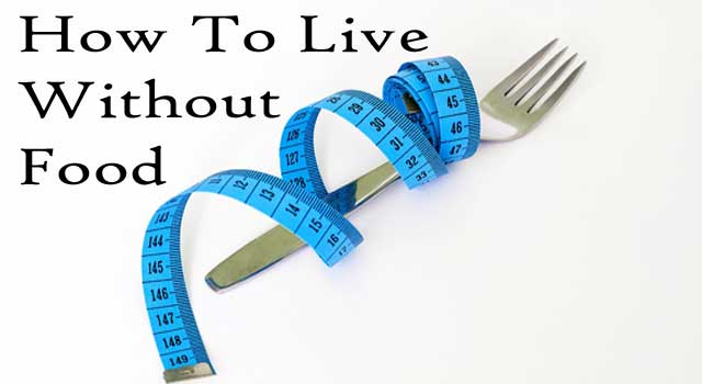 How to Live Without Food