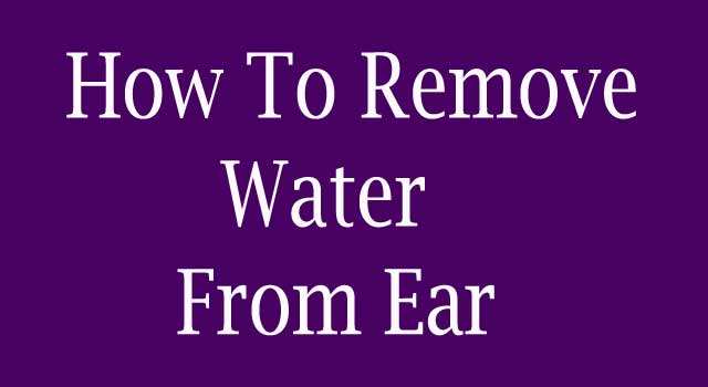 How to Remove Water from the Ear