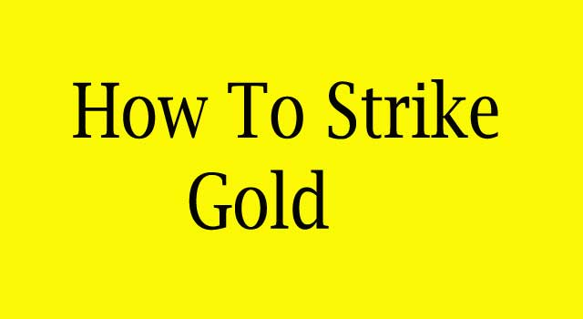 How to Strike Gold