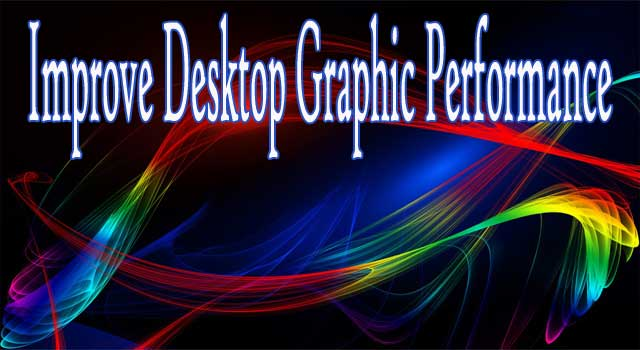 How to Improve Graphic Performance