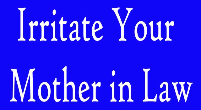 Ways to Irritate Your Mother-In-Law