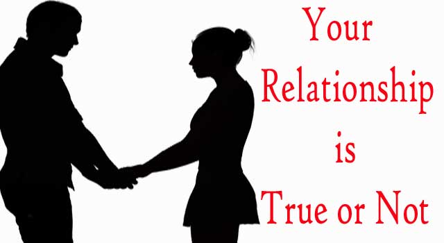 How To Know If Your Relationship Is True Or Not?