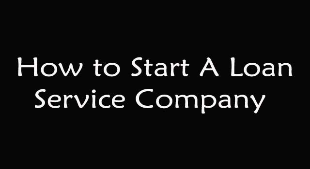 How To Start A Loan Service Company