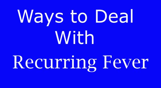 Ways to Deal With Recurring Fever