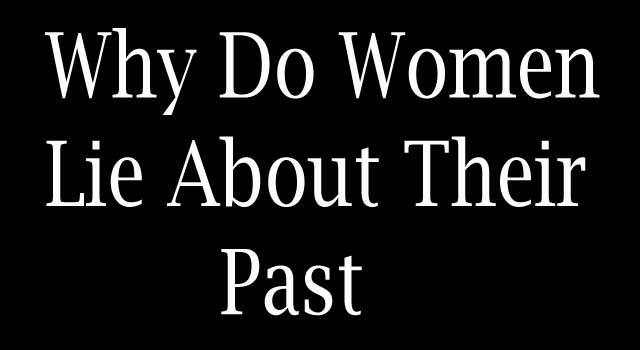 Why Do Women Lie About Their Past