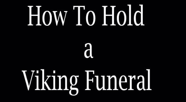 How to Hold a Viking Funeral