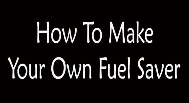 How to Make Your Own Fuel Saver?