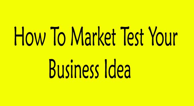 How to Market Test Your Business Idea