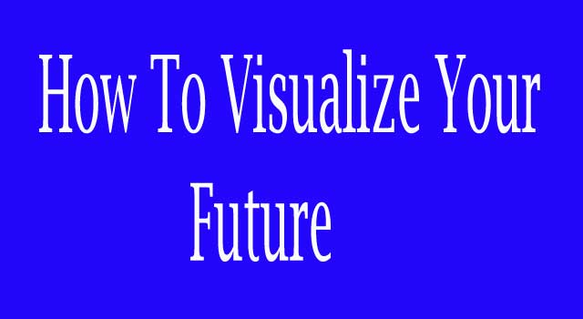 How to Visualize Your Future