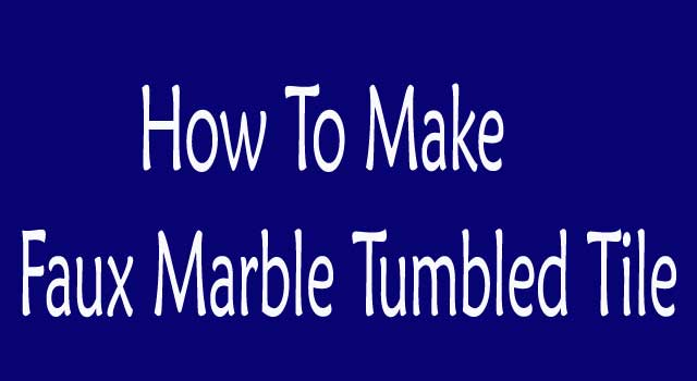 How To Make Faux Marble Tumbled Tile