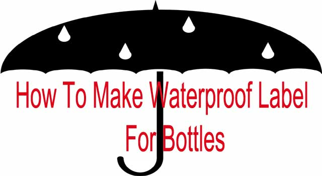 How to Make Waterproof Labels for Bottles