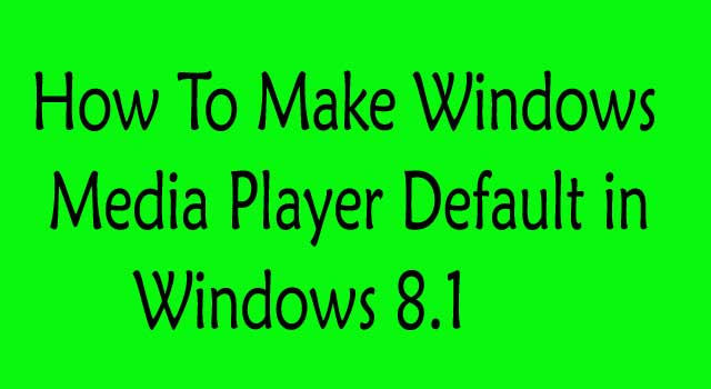 How to Make Windows Media Player Default in Windows-8.1