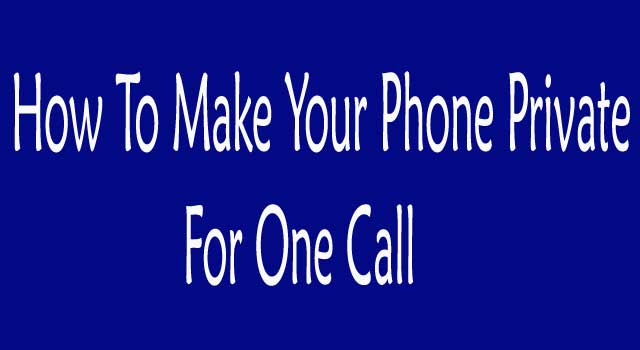 How to Make Your Phone Private for One Call