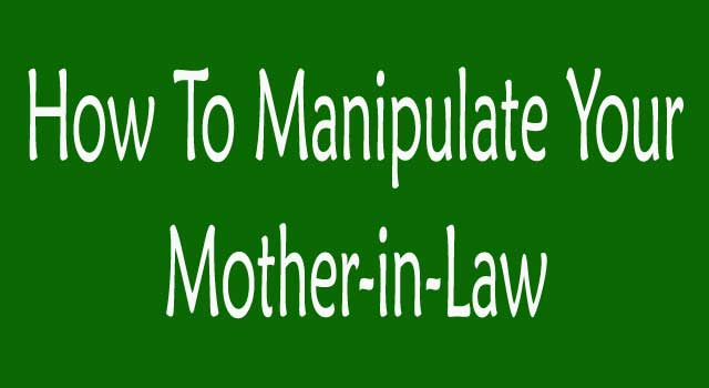 How to Manipulate Mother-In-Law