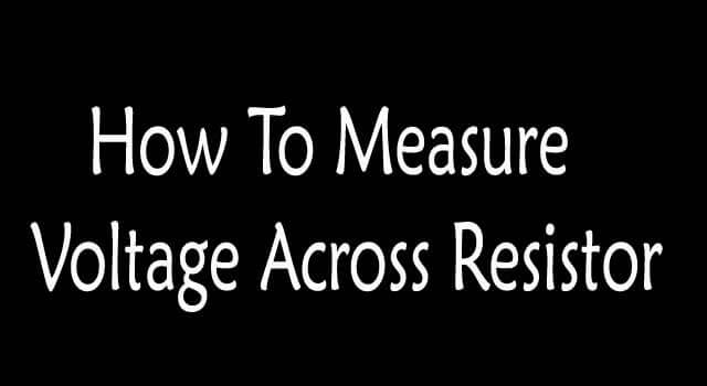 How to Measure Voltage across Resistor