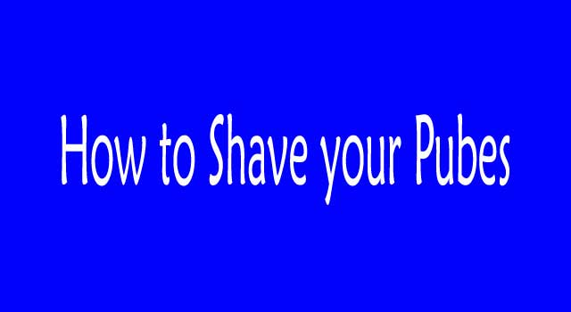 How to Shave Your Pubes