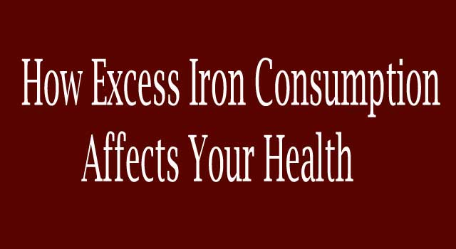 How Excess Iron Consumption Affects Your Health