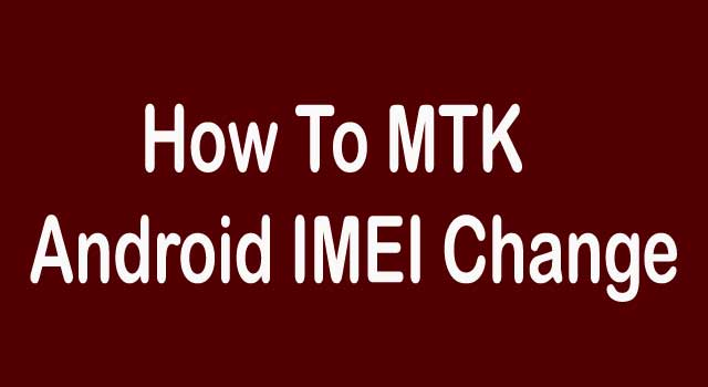 How to MTK Android and IMEI Change