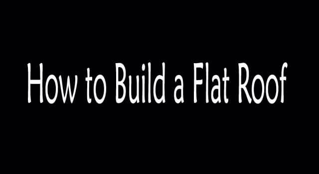 How to Build a Flat Roof
