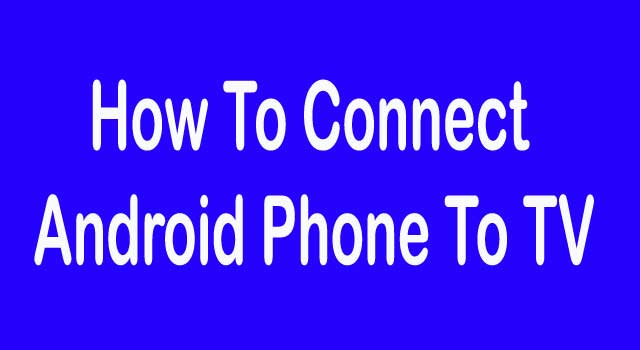 How to Connect Android Phone to Television