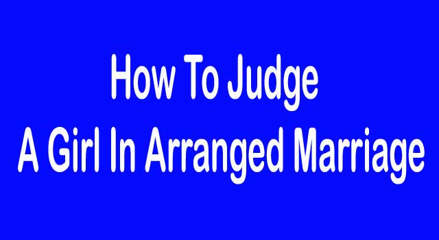 How to Judge a Girl in Arranged Marriage