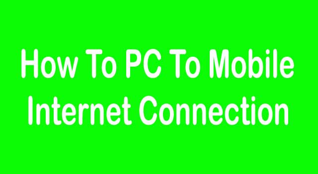 How to PC to Mobile Internet Connection
