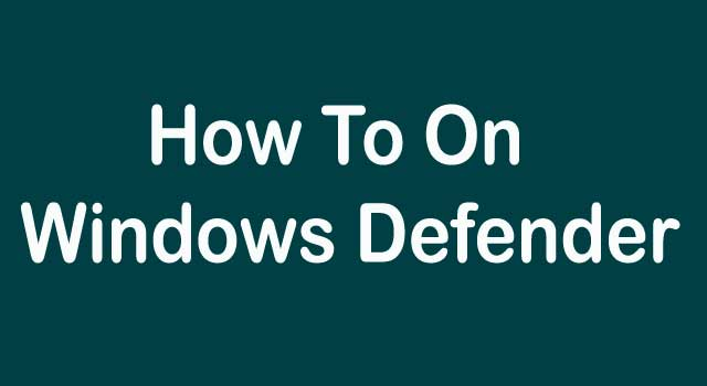 How To On Windows Defender