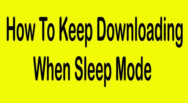 How to Keep Downloading When In Sleep Mode