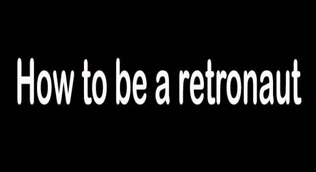 How to Become a Retronaut
